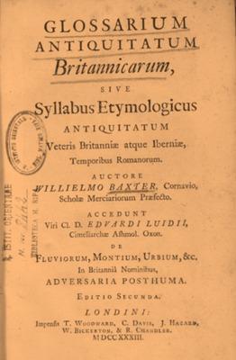 Glossarium antiquitatum britannicarum, sive Syllabus etymologicus antiquitatum veteris Britanniae atque   Iberniae, temporibus Romanorum. – Editio secunda