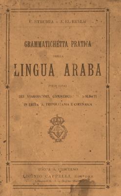 Grammatichetta pratica della lingua araba per uso dei viaggiatori, commercianti, soldati in Eritrea, Tripolitania e Cirenaica