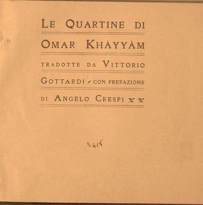 Le Quartine di Omar Khayyam / tradotte da Vittorio Gottardi ; con prefazione di Angelo Crespi