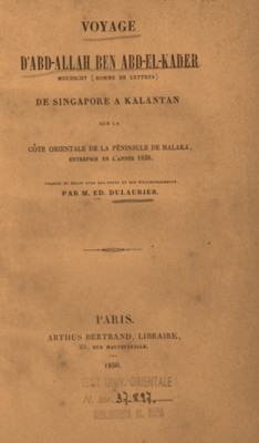Voyage d'Abd-Allah ben Abd-el-Kader de Singapore a Kalantan sur la Cote orientale de la peninsula de Malaka, enterpris en l'année 1838