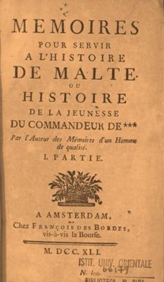 Memoires pour servir a l'histoire de Malte : Ou Histoire de la jeunesse du commandeur de *** par l'Auteur des Mémoires d'un homme de qualité.