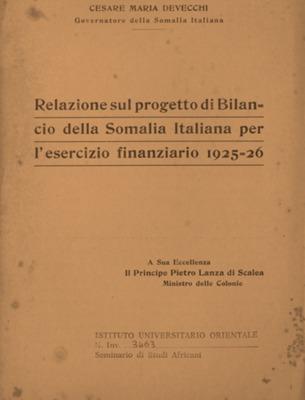 Relazione sul progetto di Bilancio della Somalia Italiana per l'esercizio finanziario 1925-26