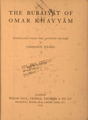 The Rubaiyat of Omar Khayyam / translated from the Lucknow edition by Johnson Pasha