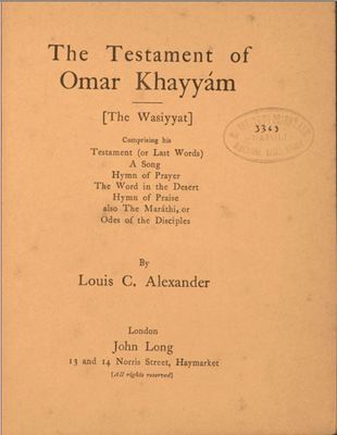 The Testament of Omar Khayyam : The Wasiyyat / by Louis C. Alexander