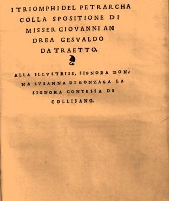 I Triomphi del Petrarcha colla spositione di misser Giouanni Andrea Gesualdo da Traetto