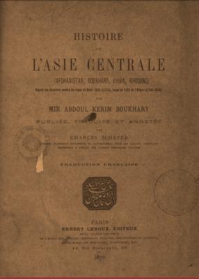 Histoire de l'Asie Centrale (Afghanistan, Boukhara, Khiva, Khoqand) / texte française par Mir Abdoul Kerim Boukhary ; publié, traduit et annoté par Charles Schefer