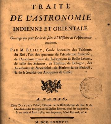 Traité de l'Astronomie Indienne et Orientale : Ouvrage qui peut servir de suite à l'histoire de l'Astronomie ancienne / par M. Bailly, garde honoraire des tableaux du Roi