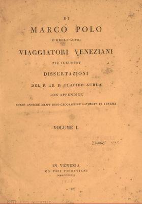 Di Marco Polo e degli altri viaggiatori veneziani più illustri / dissertazioni del P. Ab. D. Placido Zurla con appendice sulle antiche mappe idro-geografiche lavorate a Venezia