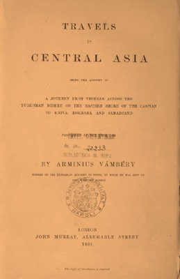 Travels in Central Asia : Being the account of a journey from Teheran across the Turkoman desert on the eastern shore of the Caspian to Khiva, Bokhara, and Samarcand