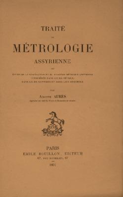 Traité de métrologie assyrienne ou étude de la numération et du systéme métrique assyriens considérés dans leurs rapports et dans leur ensemble
