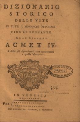 Dizionario storico delle vite di tutti i monarchi ottomani fino al regnante gran signore Acmet IV, e delle più ragguardevoli cose apparenenti a quella monarchia