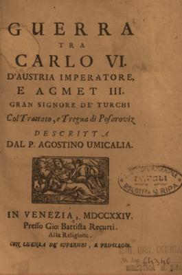 Guerra tra Carlo VI d'Austria imperatore e Acmet III, gran signore de Turchi col Trattato, e Tregua di Posoroviz