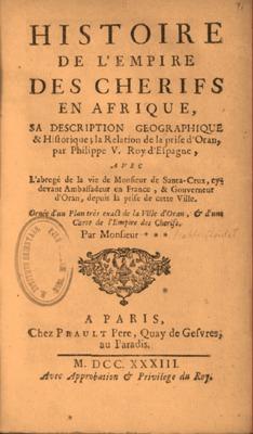 Histoire de l'empire des cherifs en Afrique, sa déscription géographique & histoire; la relation de la prise d'Oran par Philippe V. Roy d'Espagne